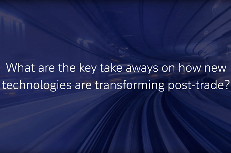 What are key take aways on how new technologies are transforming post-trade?